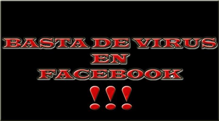 BASTA DE VIRUS EN FACEBOOK
